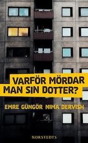 """Güngör, Emre & Nima Dervish, """"Varför mördar man sin dotter?"""""""