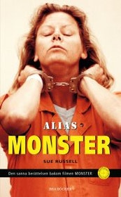 "Russell, Sue, ""Alias Monster - den sanna berättelsen bakom filmen MONSTER"""
