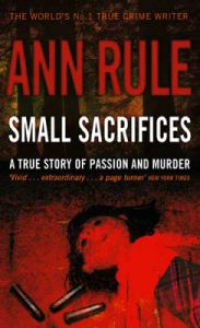 "Rule, Ann, ""Small Sacrifices - A true story of passion and murder"" ENDAST 1 EX!"