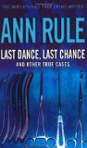 "Rule, Ann, ""Last Dance - Last Chance, and Other True Cases"" ENDAST 1 EX!"