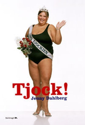 "Dahlberg, Jenny, ""Tjock!"""