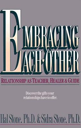 """Stone, Hal & Sidra, """"Embracing each other - Relationship as Teacher, Healer & Guide"""""""