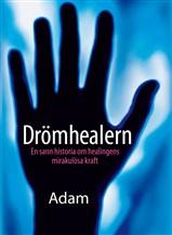"""Adam, """"Drömhealern - en sann historia om healingens mirakulösa kraft"""" INBUNDEN"""