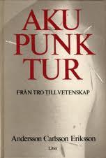 """Andersson/Carlsson/Eriksson """"Akupunktur - från tro till vetenskap"""""""