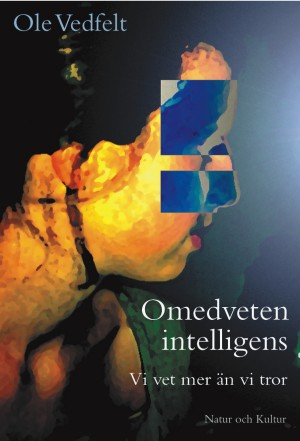 """Vedfelt, Ole """"Omedveten intelligens - vi vet mer än vi tror"""" KARTONNAGE/HÄFTAD"""