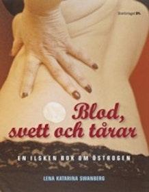 """Swanberg, Lena Katarina """"Blod, svett och tårar - En ilsken bok om östrogen"""" KARTONNAGE"""