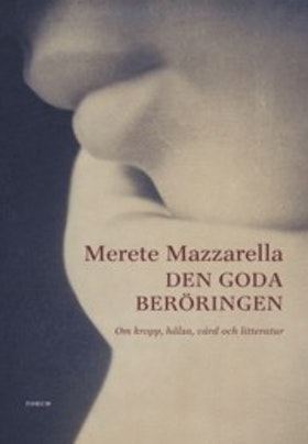 """Mazzarella, Merete """"Den goda beröringen : Om kropp, hälsa, vård och litteratur"""" INBUNDEN"""