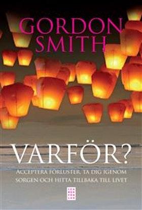 """Smith, Gordon """"Varför? - acceptera förluster, ta dig igenom sorgen och hitta tillbaka till livet"""""""