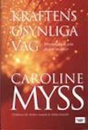 """Myss, Caroline, """"Kraftens osynliga väg"""" ANTIKVARISK INBUNDEN"""