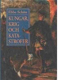 """Schön, Ebbe """"Kungar krig och katastrofer - vår historia i sägen och tro"""""""" INBUNDEN"""