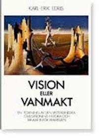 """Edris, Karl-Erik """"Vision eller vanmakt - En tolkning av den västerländska civilisationens historia och tankar inför framtiden"""" HÄFTAD"""