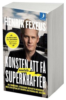 """Fexéus, Henrik, """"Konsten att få mentala superkrafter: Bli smartare, lyckligare och hitta meningen med livet utan att anstränga dig (nästan)"""""""