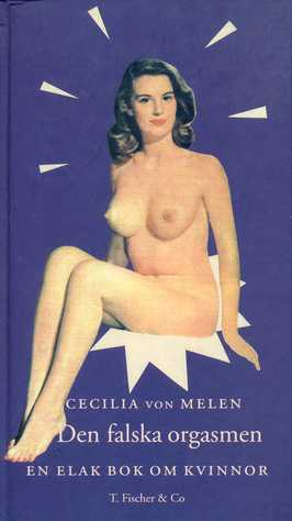 """Melen, Cecilia von """"Falska orgasmen : en elak bok om kvinnor"""" KARTONNAGE"""