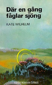 "Wilhelm, Kate ""Där en gång fåglar sjöng"" BIBLIOTEKSINBUNDEN"