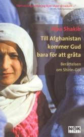 """Shakib, Siba """"Till Afghanistan kommer Gud bara för att gråta : Berättelsen om Shirin-Gol"""" INBUNDEN"""