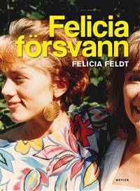 """Feldt, Felicia """"Felicia försvann"""" INBUNDEN"""