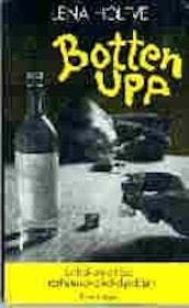 """Holfve, Lena """"Botten upp - en bok om att leva i närheten av alkoholproblem"""" KARTONNAGE"""