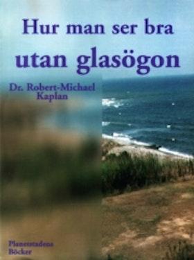 """Kaplan, Dr Robert-Michael """"Hur man ser bra utan glasögon : en naturmetod för att förbättra synförmågan"""" HÄFTAD"""