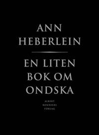 "Heberlein, Ann ""En liten bok om ondska"" INBUNDEN"