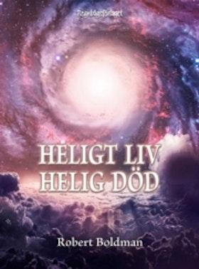 """Boldman, Robert """"Heligt liv, helig död : nära-döden-upplevelsen i sju olika stadier"""""""