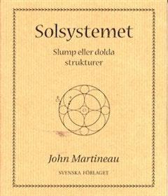 """Martineau, John """"Solsystemet - Slump eller dolda strukturer"""" INBUNDEN"""