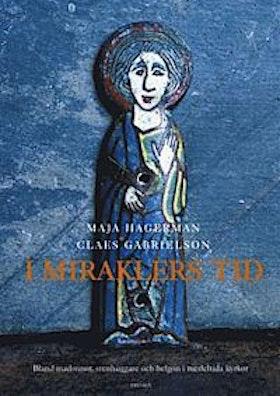 """Hagerman, Maja & Gabrielson, Claes """"I Miraklers tid - Bland Madonnor, Stenhuggare och Helgon i Medeltida kyrkor"""" INBUNDEN"""