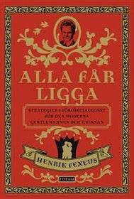 """Fexeus, Henrik """"Alla får ligga : strategier i förförelsekonst för den moderna gentlemannen och kvinnan"""" INBUNDEN"""
