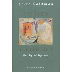 """Goldman, Anita, """"I själen alltid ren - om Sigrid Hjärtén"""" INBUNDEN"""