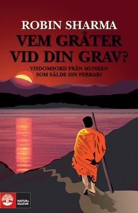 """Sharma, Robin """"Vem gråter vid din grav? - Visdomsord från munken som sålde sin Ferrari"""" INBUNDEN SLUTSÅLD"""