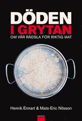 """Ennart, Henrik & Nilsson, Mats-Eric """"Döden i grytan : om vår rädsla för riktig mat"""" INBUNDEN"""