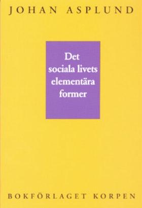 """Asplund, Johan """"Det sociala livets elementära former"""" HÄFTAD"""