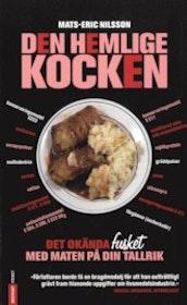 """Nilsson, Mats-Eric """"Den hemlige kocken : det okända fusket med maten på din tallrik"""" POCKET"""