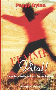 "Dylan, Peggy ""Femme vital! : i andlig, emotionell och fysisk balans"" KARTONNAGE"