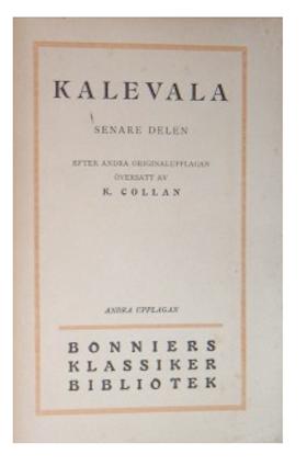 Kalevala, Senare delen, översatt av K. Collan, Bonniers 1922