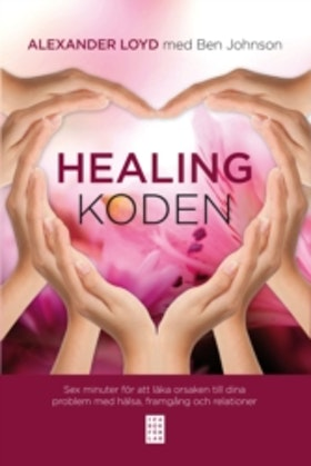 """Johnson, Ben & Loyd, Alexander """"Healingkoden : sex minuter för att läka orsaken till dina problem med hälsa"""" ANTIKVARISK INBUNDEN"""