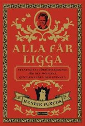 """Fexeus, Henrik """"Alla får ligga : strategier i förförelsekonst för den moderna gentlemannen och kvinnan"""" POCKET"""