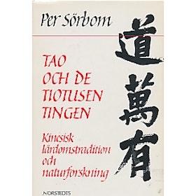 """Sörbom, Per """"Tao och de tiotusen tingen : kinesisk lärdomstradition och naturforskning"""" INBUNDEN"""