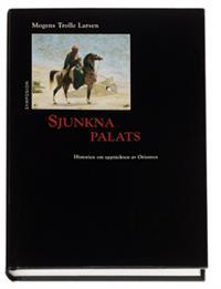 """Larsen, Mogens Trolle """"Sjunkna palats : historien om upptäckten av Orienten"""" INBUNDEN"""