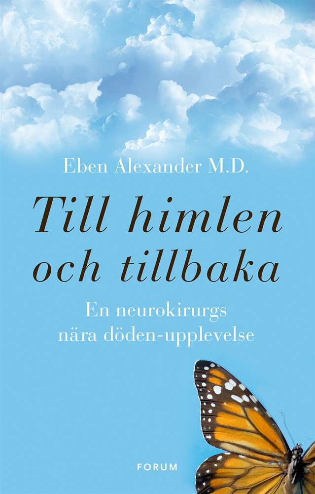 Alexander, Eben, Till himlen och tillbaka:  en neurokirurgs nära döden-upplevelse ANTIKVARISK INBUNDEN