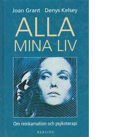 """Grant, Joan & Kelsey, Denis """"Alla mina liv : om reinkarnation och psykoterapi"""" KARTONNAGE SLUTSÅLD"""