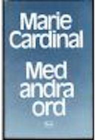 """Cardinal, Marie """"Med andra ord"""" INBUNDEN"""