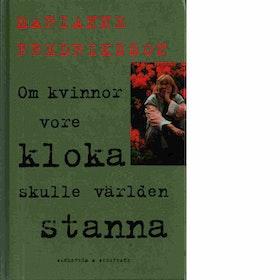 "Fredriksson, Marianne ""Om kvinnor vore kloka skulle världen stanna"" KARTONNAGE"