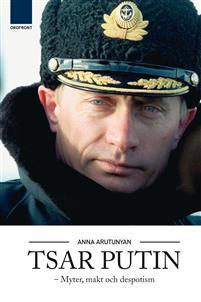 Anna Arutunyan, Tsar Putin - myter, makt och despotism