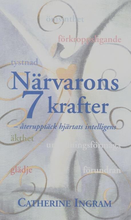 """Catherine Ingram, Närvarons 7 krafter - återupptäck hjärtats intelligens"""" INBUNDEN SLUTSÅLD"""