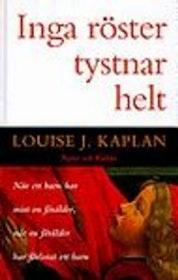 Louise Kaplan, Inga röster tystnar helt