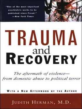 Judith Herman, M.D., Trauma and Recovery - The aftermath of violence, from domestic abuse to political terror