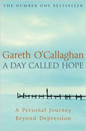 Gareth O´Callaghan, A Day Called Hope - a personal journey beyond depression