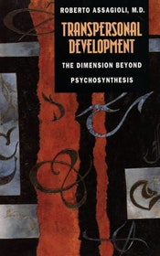 Roberto Assagioli, M. D., Transpersonal Development - The dimension beyond Psychosynthesis