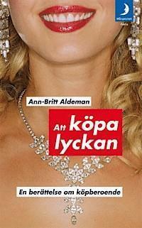 Ann-Britt Aldeman, Att köpa lyckan - en berättelse om köpberoende