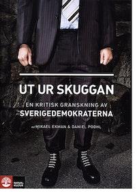 Mikael Ekman och Daniel Poohl, Ut ur skuggan - En kritisk granskning av Sverigedemokraterna